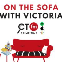 Crime Time FM: On the Sofa with Victoria @VictoriaSelman #OnTheSofaWithVictoria #CrimeTimeFM #damppebbles #Podcast